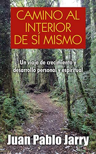 CAMINO AL INTERIOR DE SI MISMO: VIAJE DE CRECIMIENTO Y DESARROLLO PERSONAL Y ESPIRITUAL (Spanish Edition)