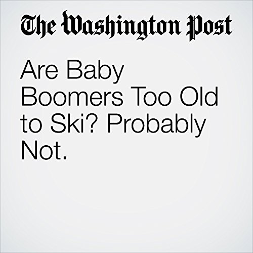 Are Baby Boomers Too Old to Ski? Probably Not. copertina