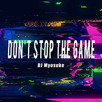 Don't Stop the Game