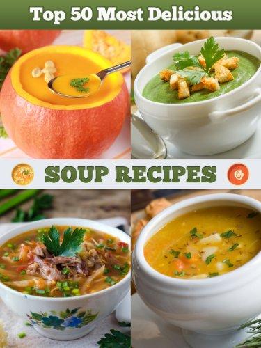 Amazon Com Top 50 Most Delicious Soup Recipes Recipe Top 50 S