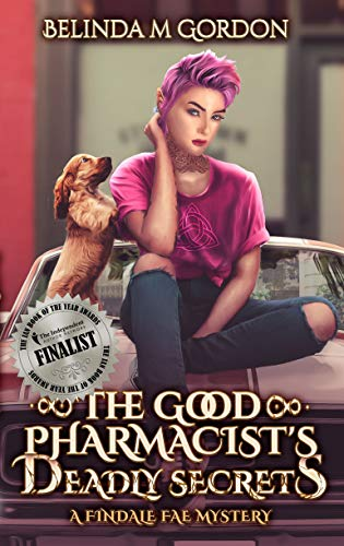 The Good Pharmacist's Deadly Secrets (A Findale Fae Mystery Book 1) by [Belinda M Gordon]
