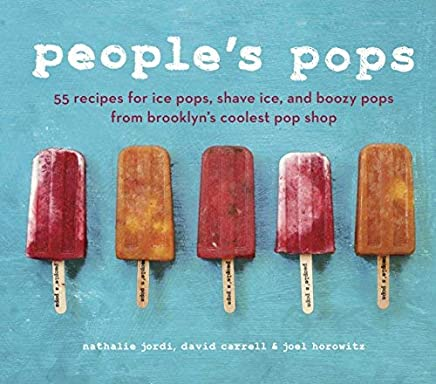 Peoples Pops: 55 Recipes for Ice Pops, Shave Ice, and Boozy Pops from Brooklyns Coolest Pop Shop by Nathalie Jordi David Carrell Joel Horowitz(2012-06-05)