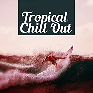 Tropical Chill Out – Music to Have Fun, Chill Out Music, Party on the Island, Cocktail Bar