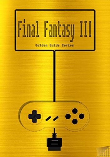 Final Fantasy III / Final Fantasy VI Golden Guide SNES Classic: including...