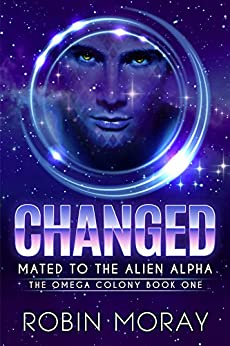 Changed: Mated to the Alien Alpha (The Omega Colony Book 1) by [Robin Moray]