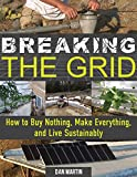 Breaking the Grid: How to Buy Nothing, Make Everything, and Live Sustainably