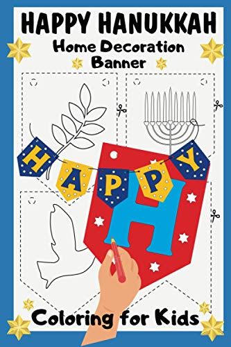 Happy Hanukkah Banner: Home Decoration Coloring for Kids | Make & Color your own 'Happy Hanukkah' Hanging Banner | Arts & Crafts Coloring Book | Give Your Home that Personal Touch