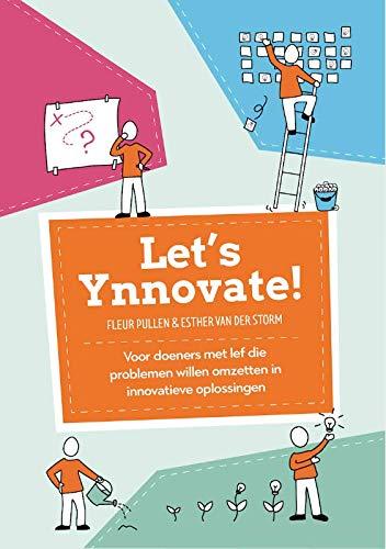 Let's Ynnovate!: Voor doeners met lef die problemen willen omzetten in innovatieve oplossingen