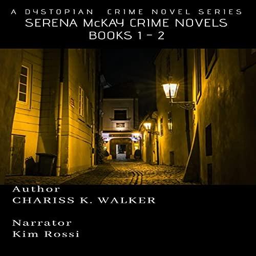 Serena McKay Crime Novels Complete, Books 1-2 Audiobook By Chariss K. Walker cover art
