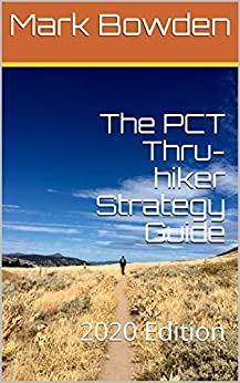 The PCT Thru-hiker Strategy Guide: 2020 Edition by [Mark Bowden]