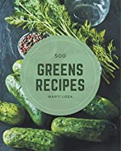 500 Greens Recipes: Greatest Greens Cookbook of All Time
