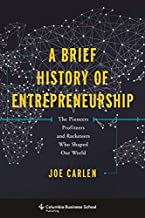 A Brief History of Entrepreneurship: The Pioneers, Profiteers, and Racketeers Who Shaped Our World (Columbia Business Scho...