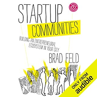 Startup Communities     Building an Entrepreneurial Ecosystem in Your City              By:                                                                                                                                 Brad Feld                               Narrated by:                                                                                                                                 David Kaplan                      Length: 5 hrs and 21 mins     137 ratings     Overall 4.3