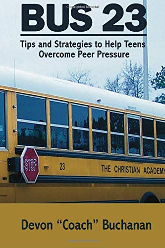 Bus 23: Tips and Strategies to Help Teens Overcome Peer Pressure Authors Name: