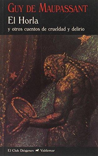 El Horla: Y otros cuentos de crueldad y delirio: 57 (El Club Diógenes)