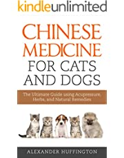 Chinese Medicine For Cats and Dogs: The Ultimate Guide  using  acupressure, herbs, and nutritional  remedies