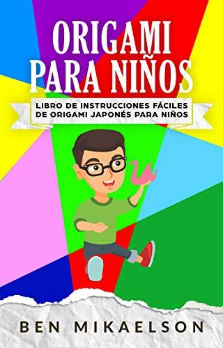 Origami Para Niños: Libro de Instrucciones fáciles de Origami Japonés para Niños (Español/Spanish Book)