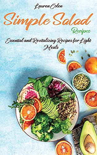 Simple Salad Recipes: Essential and Revitalizing Recipes for Light Meals