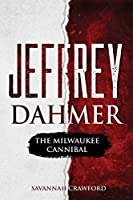 Jeffrey Dahmer: The Milwaukee Cannibal