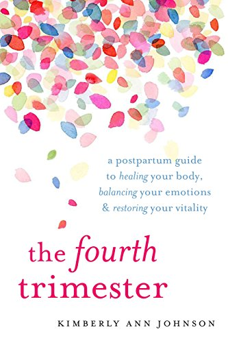 The Fourth Trimester: A Postpartum Guide to Healing Your Body, Balancing Your Emotions, and Restoring Your Vitality (English Edition)