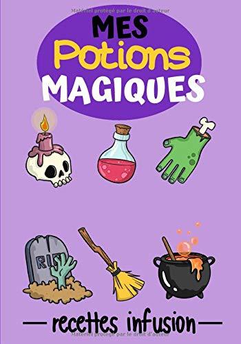 Mes Potion Magiques: Cahier de recettes à compléter | Spécial Tisanes Naturels | Carnet pour 100 recettes | notez vos recettes de tisane naturelles