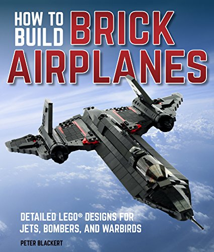 How To Build Brick Airplanes: Detailed LEGO Designs for Jets, Bombers, and Warbirds