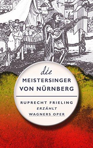Buchseite und Rezensionen zu 'DIE MEISTERSINGER VON NÜRNBERG. Ein Opern(ver)führer: Ruprecht Frieling erzählt Richard Wagners Oper (Frielings Opernverführer 3)' von Frieling, Wilhelm Ruprecht