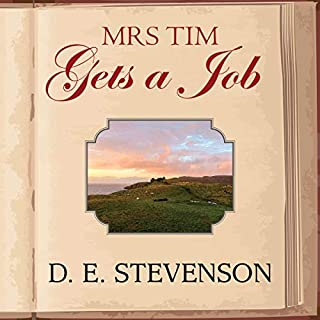 Mrs Tim Gets a Job                   By:                                                                                                                                 D. E. Stevenson                               Narrated by:                                                                                                                                 Lesley Mackie                      Length: 8 hrs and 37 mins     Not rated yet     Overall 0.0