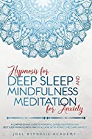 Hypnosis for Deep Sleep and Mindfulness Meditation for Anxiety: A comprehensive guide to powerful guided meditation and deep sleep hypnosis with practical exercise to reduce stress and anxiety.