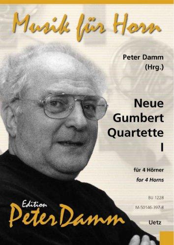 Neue Gumbert Quartette (Bd. I). Eine Sammlung beliebter Hornquartette aus alter und neuer Zeit für festliche, fröhliche und ernste Anlässe (Partitur und Stimmen) (Edition Peter Damm - Musik für Horn)