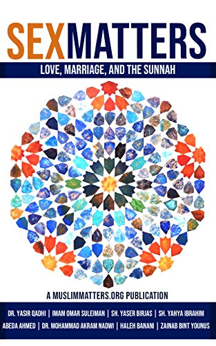 Sex Matters: Love, Marriage, and the Sunnah (MuslimMatters Special Collection Book 1) (English Edition)