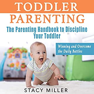 Toddler Parenting     The Parenting Handbook to Discipline Your Toddler - Winning and Overcome the Daily Battles              By:                                                                                                                                 Stacy Miller                               Narrated by:                                                                                                                                 Kelli Winkler                      Length: 4 hrs and 59 mins     Not rated yet     Overall 0.0