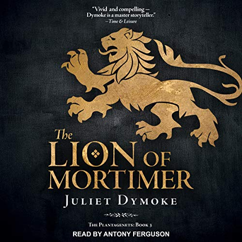 The Lion of Mortimer     The Plantagenets Series, Book 3              By:                                                                                                                                 Juliet Dymoke                               Narrated by:                                                                                                                                 Antony Ferguson                      Length: 7 hrs and 30 mins     Not rated yet     Overall 0.0