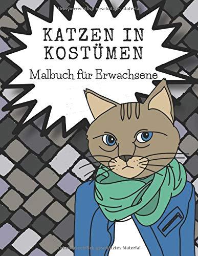Katzen in Kostümen, Malbuch für Erwachsene: Lustiges Geschenk für Katzenliebhaber. Lustiges Katzenmalbuch.