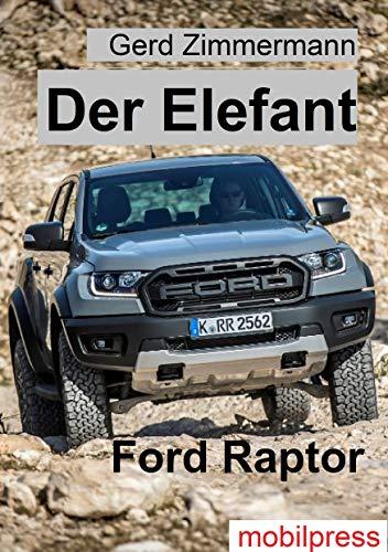 Ford Raptor Der Elefant: Der starke Ranger Off Roader (Mobilität)