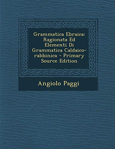 Grammatica Ebraica: Ragionata Ed Elementi Di Grammatica Caldaico-Rabbinica