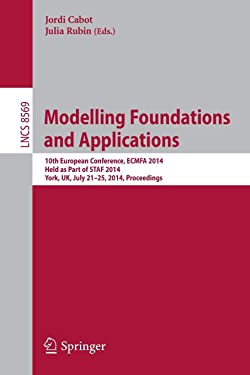 Modelling Foundations and Applications: 10th European Conference, ECMFA 2014, Held as Part of STAF 2014, York, UK, July 21-25, 2014. Proceedings (Lecture Notes in Computer Science (8569))