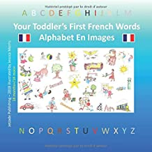 Your Toddler's First French Words - Alphabet En Images (Toddler Series) (French Edition)