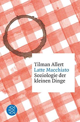 Latte Macchiato: Soziologie der kleinen Dinge