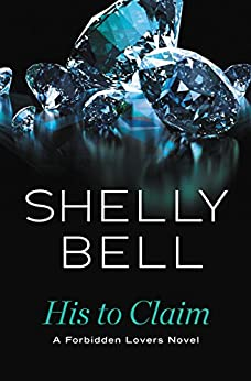 His to Claim (Forbidden Lovers Book 2) by [Shelly Bell]