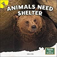 Animals Need Shelter (Ready for Science)