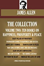 James Allen Collection Vol.2. Ten Books On Happiness, Prosperity & Peace. Eight Pillars Of Prosperity, Foundation Stones To Happiness And Success, etc. (Timeless Wisdom Collection)