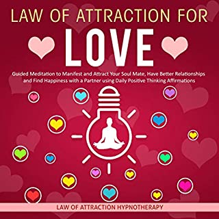 Law of Attraction for Love: Guided Meditation to Manifest and Attract Your Soul Mate, Have Better Relationships and Find Happiness with a Partner Using Daily Positive Thinking Affirmations audiobook cover art