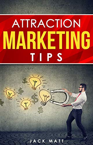 Marketing: Attraction Marketing Tips: Learn How to Make Your Product Irresistible!...