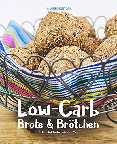 Low-Carb Brote & Brötchen (38 Low-Carb Backrezepte ohne Mehl) von Essen ohne Kohlenhydrate