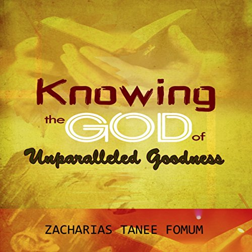Knowing the God of Unparalled Goodness audiobook cover art