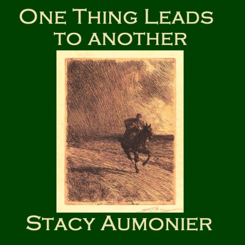 One Thing Leads to Another                   By:                                                                                                                                 Stacy Aumonier                               Narrated by:                                                                                                                                 Cathy Dobson                      Length: 36 mins     Not rated yet     Overall 0.0
