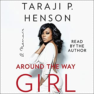 Around the Way Girl     A Memoir              By:                                                                                                                                 Taraji P. Henson                               Narrated by:                                                                                                                                 Taraji P. Henson                      Length: 7 hrs and 27 mins     4,908 ratings     Overall 4.8