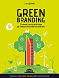 Green branding. Strumenti, consigli e strategie per una...