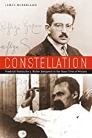 Constellation: Friedrich Nietzsche and Walter Benjamin in the Now-Time of History